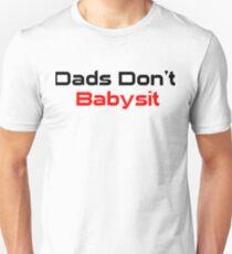 Dads Don't Babysit  Unisex T-Shirt