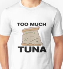 Too Much Tuna Unisex T-Shirt