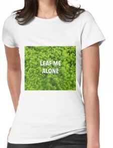 Leaf Me Alone | Leaf and Plant Photocollage | Garden and Nature Womens Fitted T-Shirt
