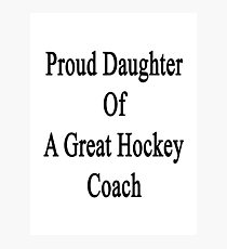 Proud Daughter Of A Great Hockey Coach Photographic Print