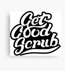 Get Good Scrub Canvas Print