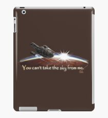 Firefly: You can't take the sky from me. iPad Case/Skin