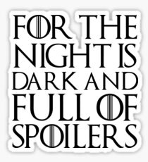 For the night is dark and full of spoilers Sticker