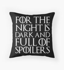 For the night is dark and full of spoilers Throw Pillow