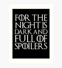 For the night is dark and full of spoilers Art Print