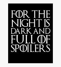 For the night is dark and full of spoilers Photographic Print