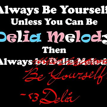 Always Be Delia Unless You Can Be Yourself by DesignsByDelia