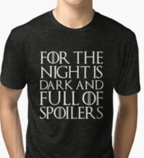 For the night is dark and full of spoilers Tri-blend T-Shirt