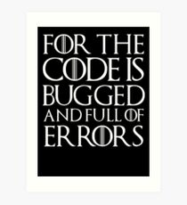 For the code is bugged and full of errors... Art Print