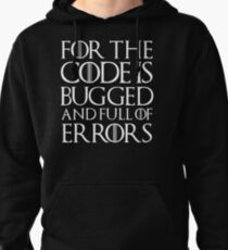 For the code is bugged and full of errors... Pullover Hoodie