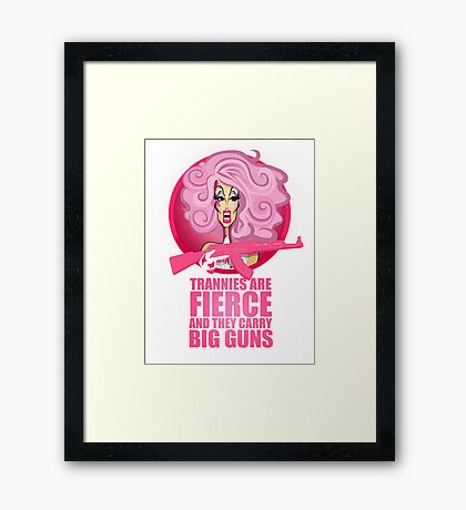 Trannies Are Fierce Framed Print