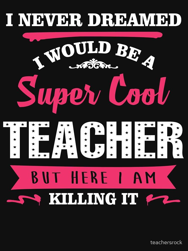 Nunca soñé que sería un maestro súper genial. Pero aquí lo estoy matando. de teachersrock