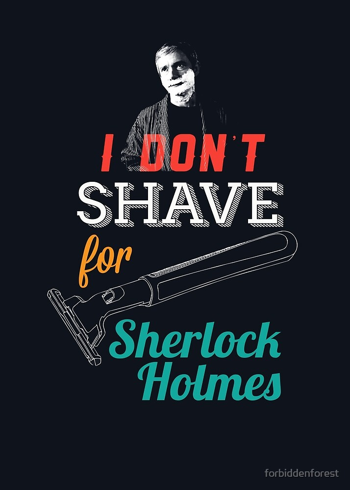 I don't shave for Sherlock Holmes by forbiddenforest