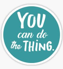 You Can Do the Thing Sticker