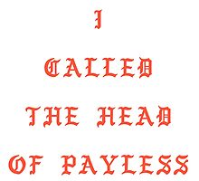 I CALLED THE HEAD OF PAYLESS by JASONCRYER