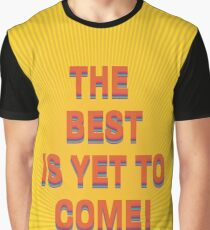 The best is yet to come! Graphic T-Shirt