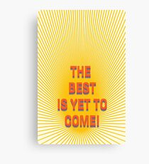 Happy Rithm/ THE BEST IS YET TO COME Canvas Print