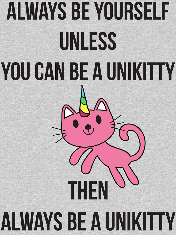 Always Be Yourself UniKitty T Shirt by bitsnbobs