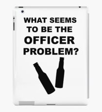 What Seems to Be the Officer Problem? iPad Case/Skin