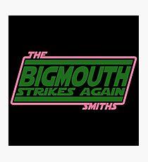 Bigmouth Strikes Again Photographic Print