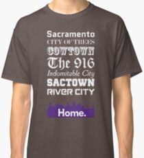 Sacramento Is My Home. Classic T-Shirt