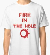 Fire in the hole! Classic T-Shirt
