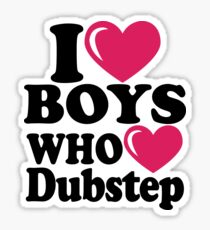 I love Boys who love Dubstep Sticker