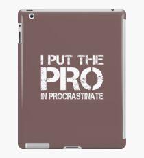 I put the Pro in Procrastinate iPad Case/Skin