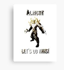 Leeroy Jenkins! (Alright - let's do this!) Canvas Print