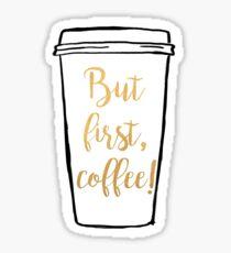 But first, coffee! Sticker