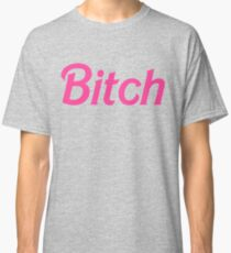 Bitch  Classic T-Shirt