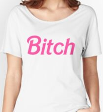 Bitch  Women's Relaxed Fit T-Shirt