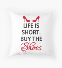 Life is short, buy the shoes. Throw Pillow