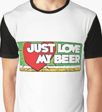 Just love my beer Graphic T-Shirt