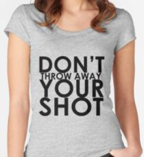 Don't Throw Away Your Shot Women's Fitted Scoop T-Shirt