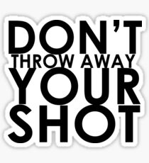 Don't Throw Away Your Shot Sticker
