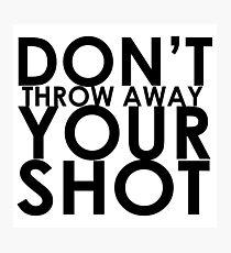 Don't Throw Away Your Shot Photographic Print