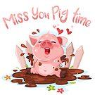 Miss You Pig time by MissChatZ
