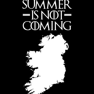 Summer is NOT coming - ireland(white text) by herbertshin
