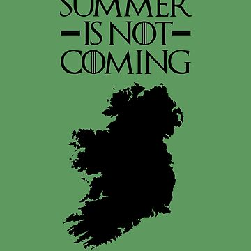 Summer is NOT coming - ireland(black text) by herbertshin