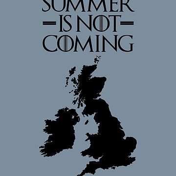 Summer is NOT coming - UK and Ireland(black text) by herbertshin