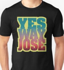 YES WAY JOSE Unisex T-Shirt