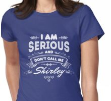 I Am Serious and Don't Call Me Shirley Womens Fitted T-Shirt