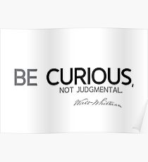 be curious, not judgmental - walt whitman Poster