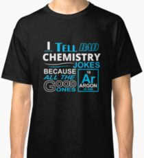 I tell Bad Chemistry Jokes Classic T-Shirt