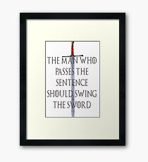 The Man who passes the sentence should swing the sword Framed Print
