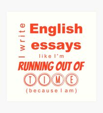 Write Essays Like I'm Running Out of Time Art Print