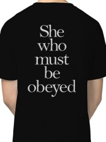 SHE, She who must be obeyed! My Wife? In Charge? White type Classic T-Shirt