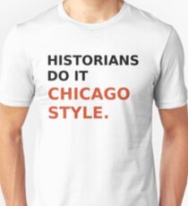 Historians do it Chicago style - variation 2 T-Shirt