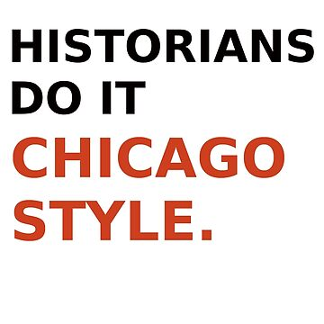 Historians do it Chicago style - variation 2 by jandii